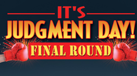 It's Judgment Day! Final Round